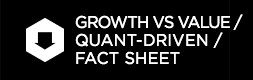Growth vs Value / Quant-Driven / Fact Sheet