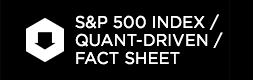 S&P 500 Index / Quant-Driven / Fact Sheet